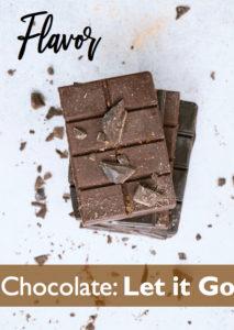Flavor:  ChocolateLet it Go!
